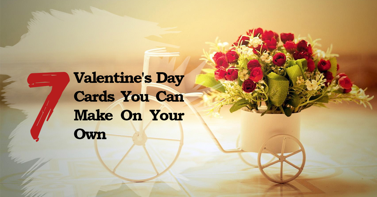 Time to Share Your Love | 7 Valentine's Day Cards You Can Make On Your Own