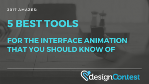 5 Best Tools For The Interface Animation That You Should Know Of