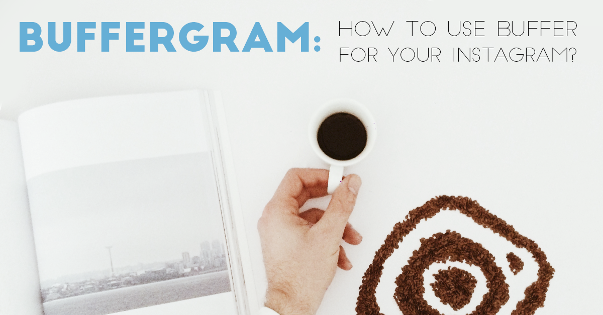 Buffergram: How To Use Buffer For Your Instagram?