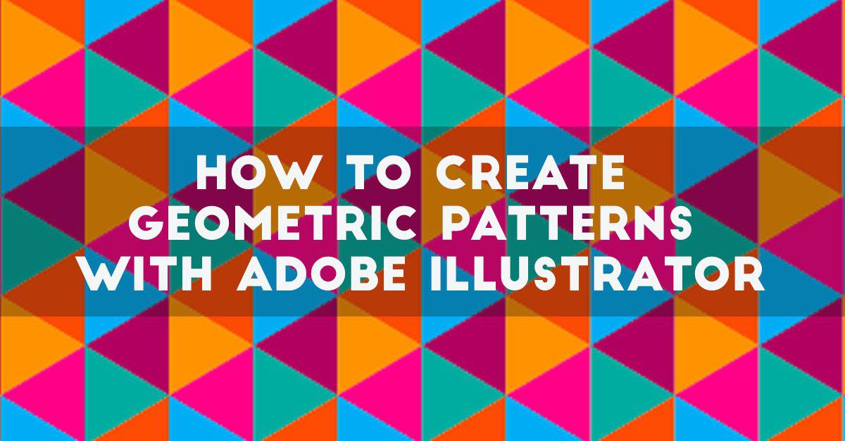 How To Create Geometric Patterns With Adobe Illustrator