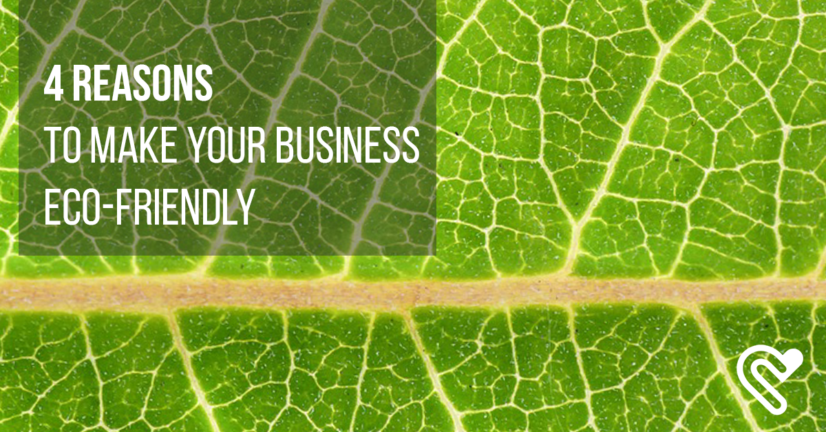4 Reasons To Make Your Business Eco-Friendly