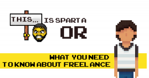 This is Sparta OR What you need to know about freelance