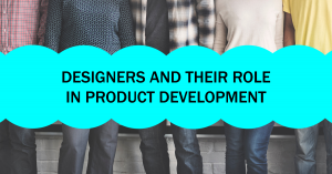 Designers And Their Role In Product Development