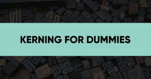 Kerning For Dummies Or How To Improve Typography
