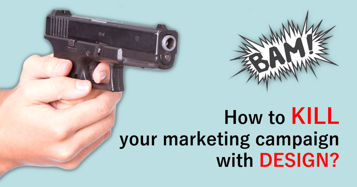 How To Kill Your Marketing With Design