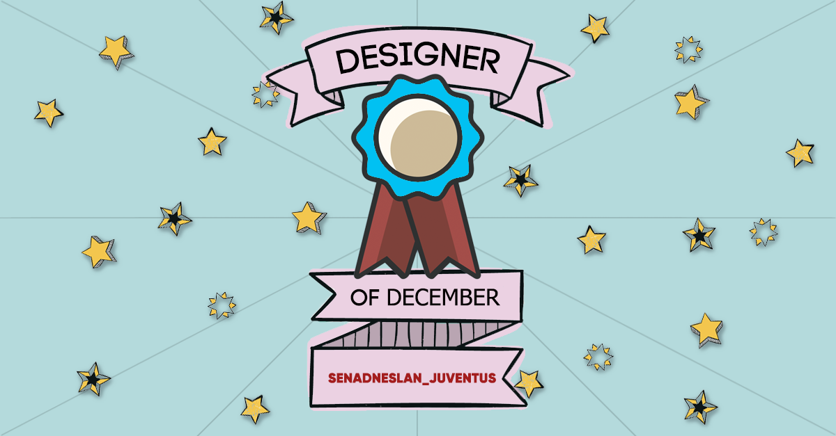 Designer Of The Month: Senadneslan_Juventus – December 2017
