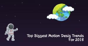 Top Biggest Motion Design Trends For 2018