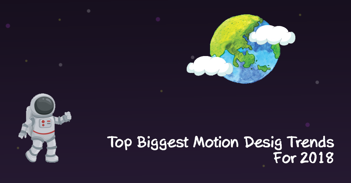 Top Biggest Motion Design Trends For 2018